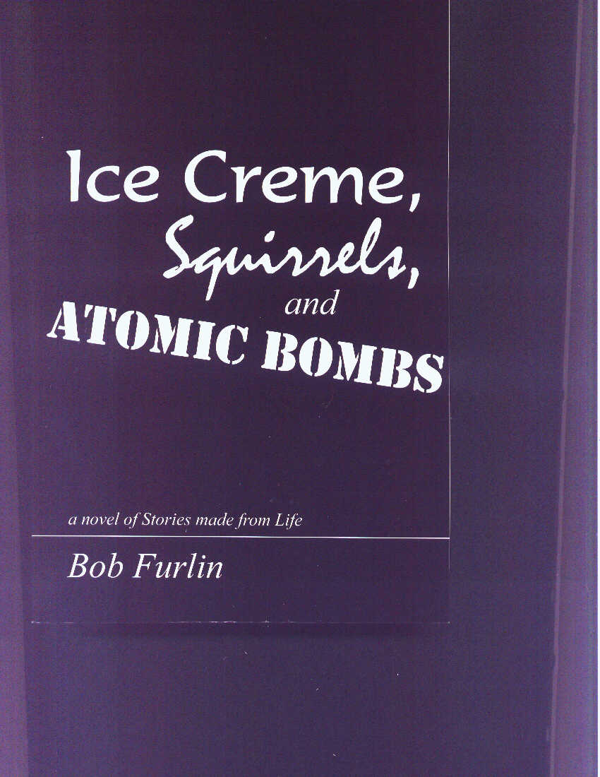 NEW BOOK--Ice Creme, Squirrels, and Atomic Bombs by Bob Furlin